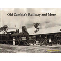 Old Zambia's Railway and More