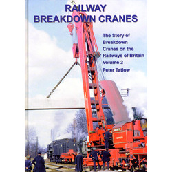 RAILWAY BREAKDOWN CRANES - The Story of Breakdown Cranes on the Railways of Britain Volume 2