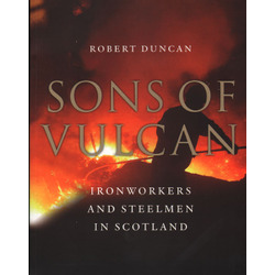 Sons of Vulcan - ironworkers and steelmen in Scotland